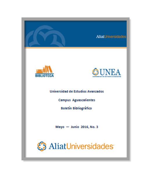 Universidad de Estudios Avanzados Campus Aguascalientes Boletín Bibliográfico Mayo — Junio 2016, No. 3