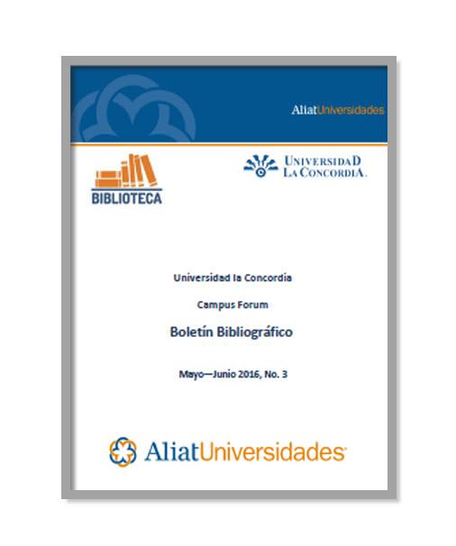 Universidad la Concordia Campus Forum Boletín Bibliográfico Mayo—Junio 2016, No. 3