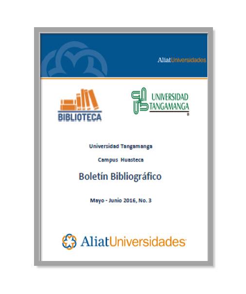 Universidad Tangamanga Campus Huasteca Boletín Bibliográfico Mayo - Junio 2016, No. 3