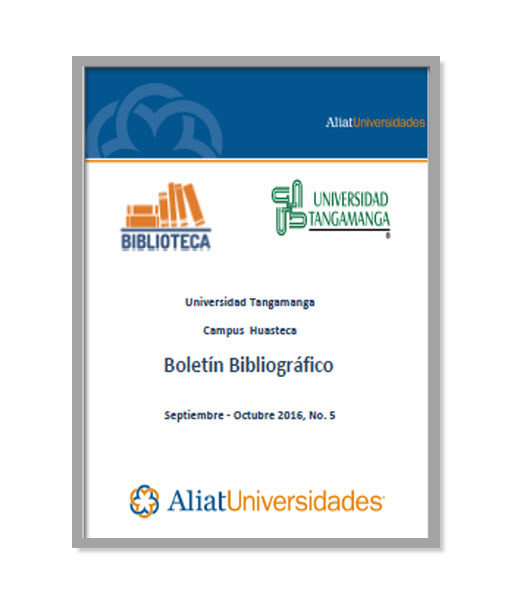 Universidad Tangamanga Campus Industrias Boletín Bibliográfico Septiembre - Octubre 2016, No. 5