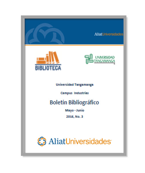 Universidad Tangamanga Campus Industrias Boletín Bibliográfico Mayo - Junio 2016, No. 3