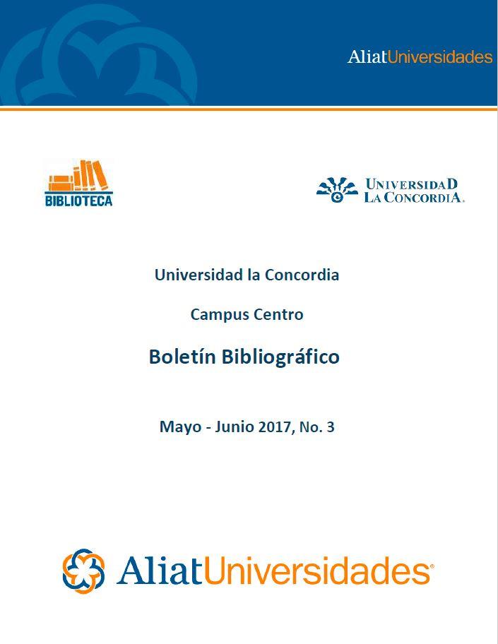 Universidad la Concordia Campus Centro Boletín Bibliográfico Mayo-Junio 2017, No. 3