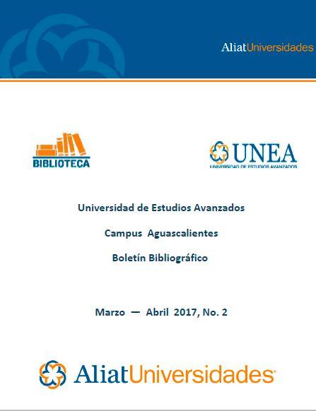 Universidad de Estudios Avanzados Capus Aguascalientes Boletín Bibliográfico Marzo - Abril 2017, No 2