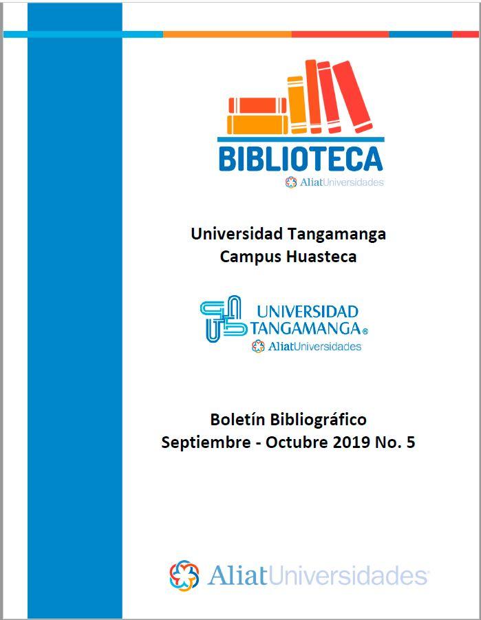 Universidad Tangamanga Campus Huasteca Boletín Bibliográfico Septiembre - Octubtre 2019, No 5