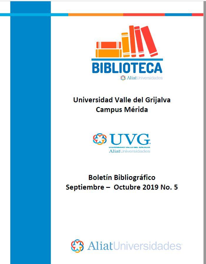 Universidad valle del Grijalva Campus Mérida Boletín Bibliográfico Septiembre - Octubre 2019, No 5