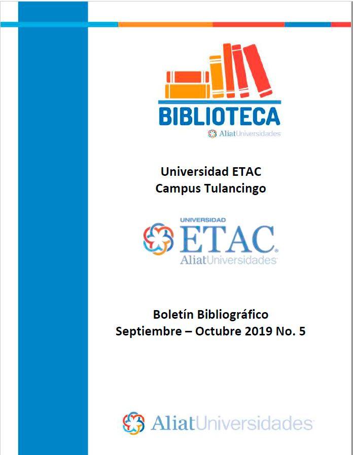 Universidad ETAC Campus Tulancingo Boletín Bibliográfico  Septiembre - Octubre 2019, No 5