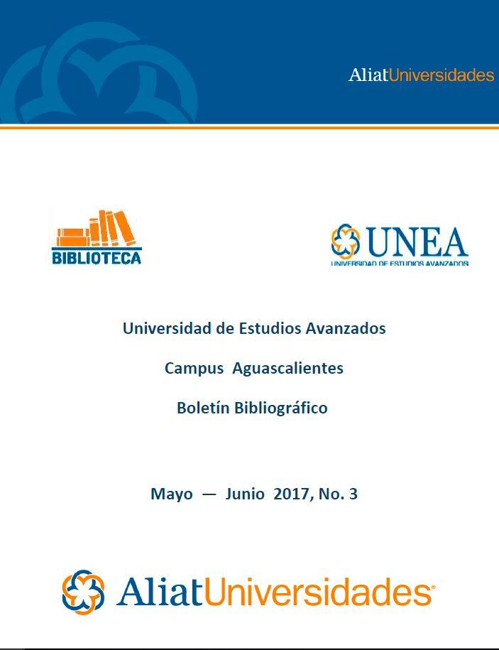 Universidad de Estudios Avanzados Campus Aguascalientes Boletín Bibliográfico Mayo — Junio 2017, No. 3