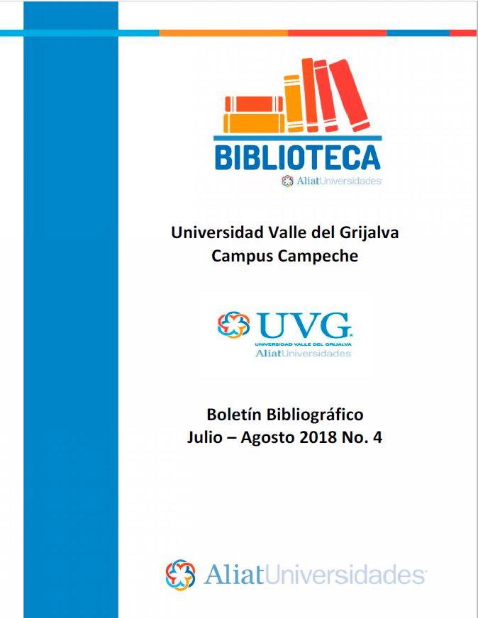 Universidad valle del Grijalva Campus Campeche Boletín Bibliográfico Julio - Agosto 2018, N°. 4