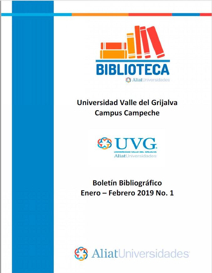 Universidad valle del Grijalva Campus Campeche Boletín Bibliográfico Enero - Febrero 2019, No 1