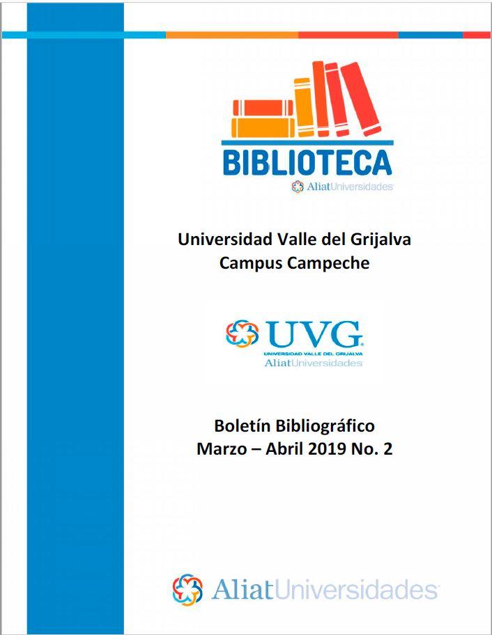 Universidad valle del Grijalva Campus Campeche Boletín Bibliográfico Marzo- Abril 2019, No 2