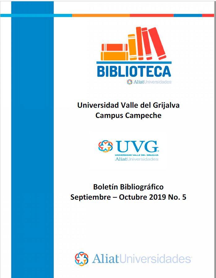 Universidad valle del Grijalva Campus Campeche Boletín Bibliográfico Septiembre - Octubre 2019, No 5