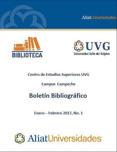 Universidad valle del Grijalva Campus Campeche Boletín Bibliográfico Enero – Febrero 2017, N°. 1