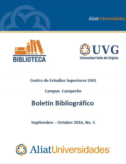 Universidad Valle del Grijalva UVG Campus Campeche Boletín Bibliográfico Septiembre – Octubre 2016, No. 5