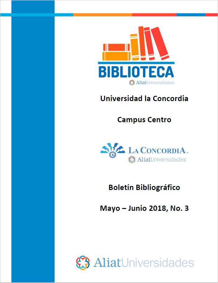 Universidad la Concordia Campus Centro Boletín Bibliogáfico Mayo-Junio 2018 No. 3
