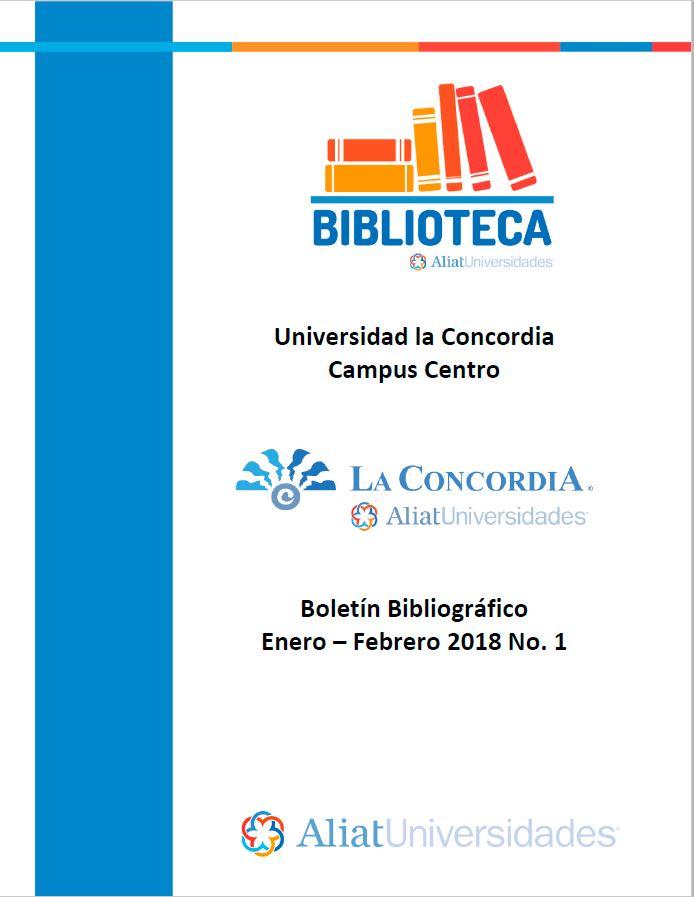 Universidad la Concordia Campus Centro Boletín Bibliogáfico Enero-Febrero 2018 No. 1