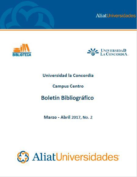 Universidad la Concordia Campus Centro Boletín Bibliográfico Marzo - Abril 2017, No. 2