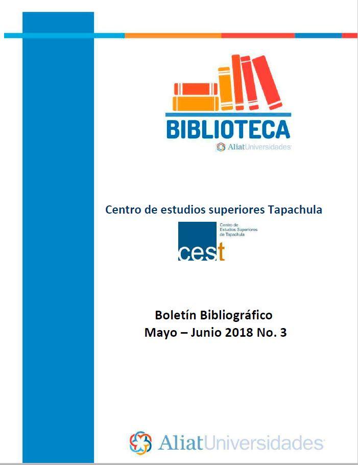 Centro de estudios superiores Tapachula Boletín Bibliográfico Mayo-Junio 2018, No. 3