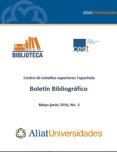 Centro de estudios superiores Tapachula Boletín Bibliográfico Mayo-junio 2016, No. 3