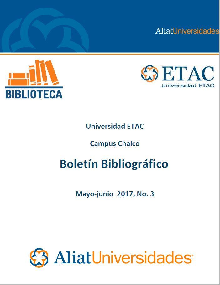 Universidad ETAC Campus Chalco Boletín Bibliográfico Mayo-Junio 2017, No. 3