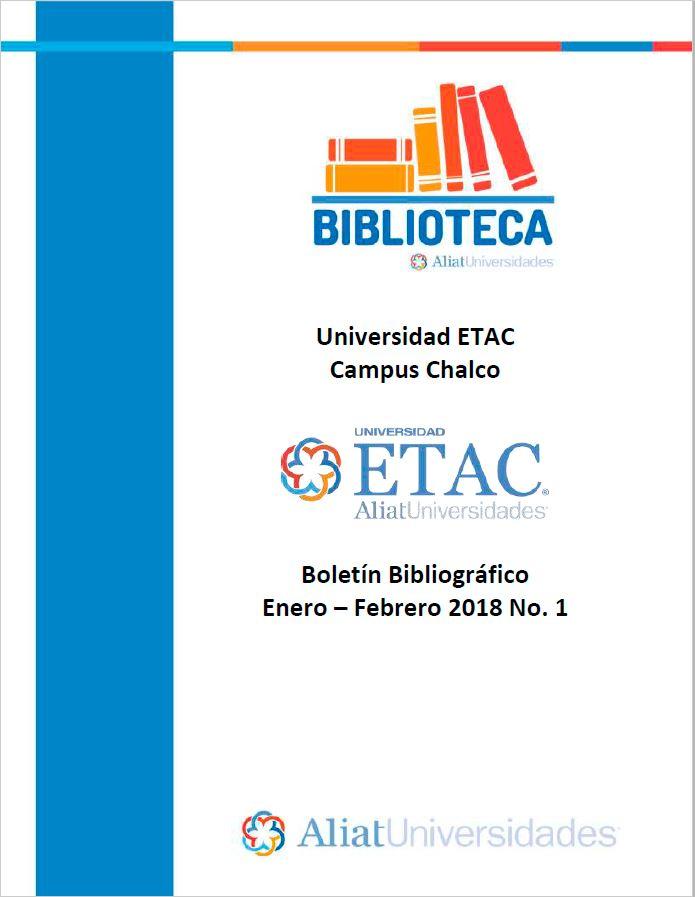 Universidad ETAC Campus Chalco Boletín Bibliográfico Enero-Febrero 2018, No. 1