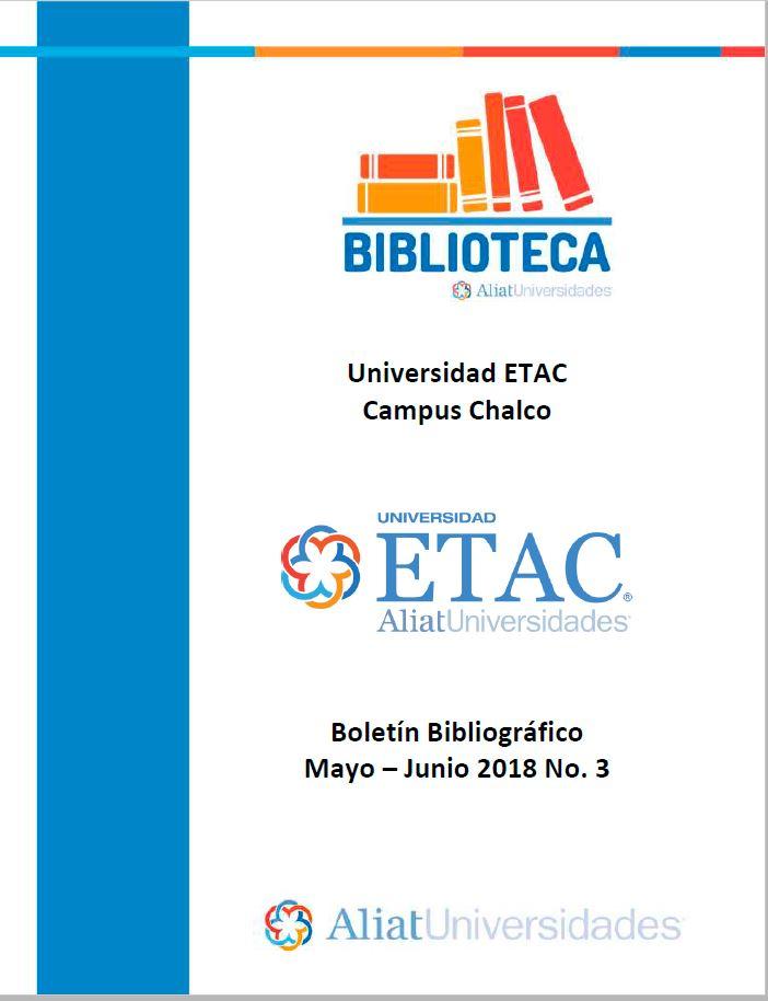 Universidad ETAC Campus Chalco Boletín Bibliográfico Mayo-Junio 2018, No. 3