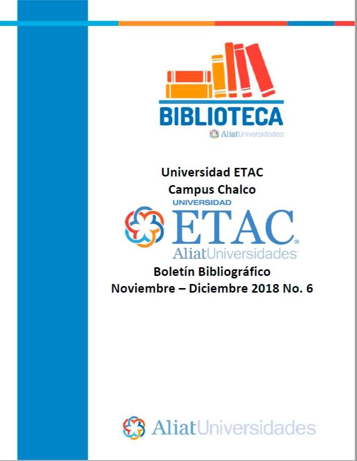 Universidad ETAC Campus Chalco Boletín Bibliográfico Noviembre - Diciembre 2018, No. 6