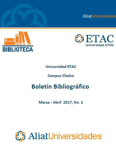 Universidad ETAC Campus Chalco Bibliotecas Boletín de Novedades Bibliográficas Marzo-Abril 2017, No. 2