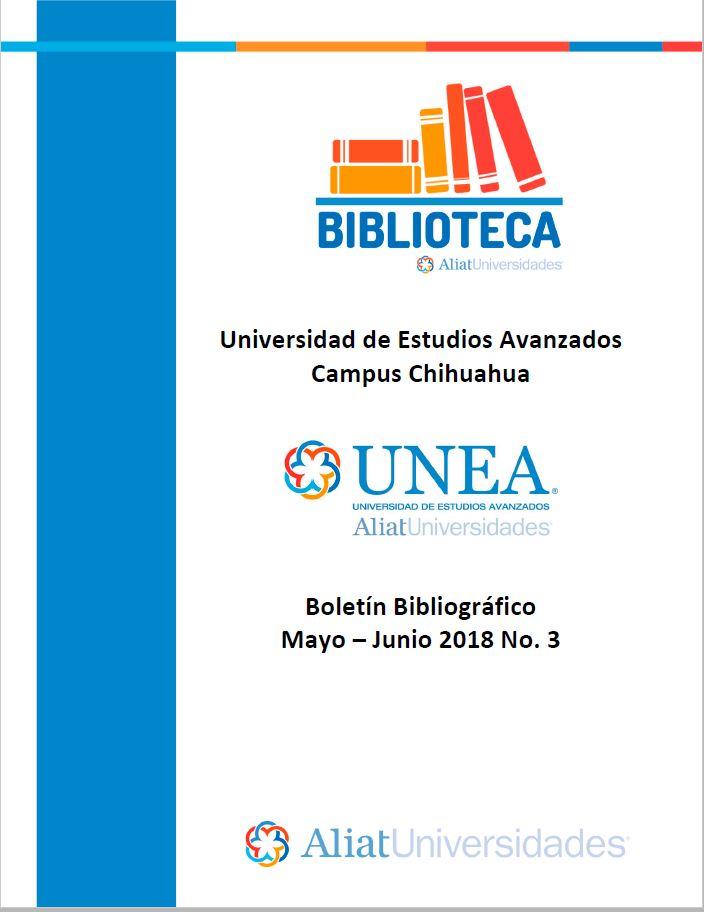 Universidad de Estudios Avanzados Campus Chihuahua Boletín Bibliográfico Mayo-Junio 2018, No 3