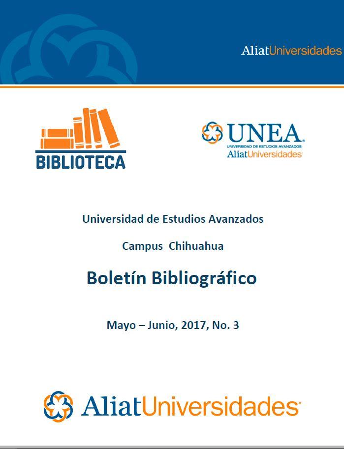 Universidad de Estudios Avanzados Campus Chihuahua Boletín Bibliográfico Mayo-Junio 2017, No 3