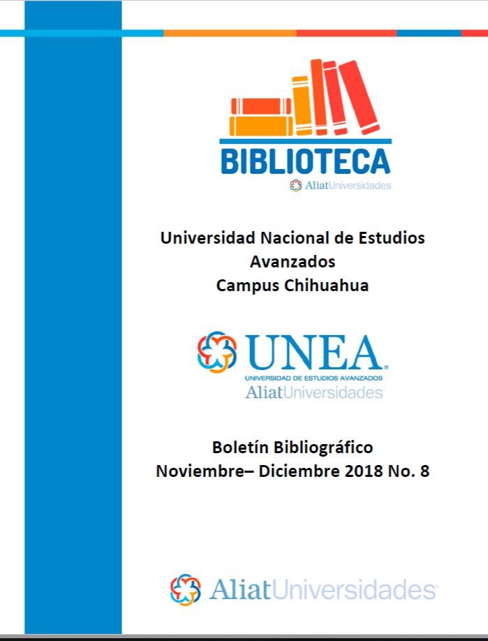Universidad de Estudios Avanzados Campus Chihuahua Boletín Bibliográfico Noviembre - Diciembre 2018, No 6