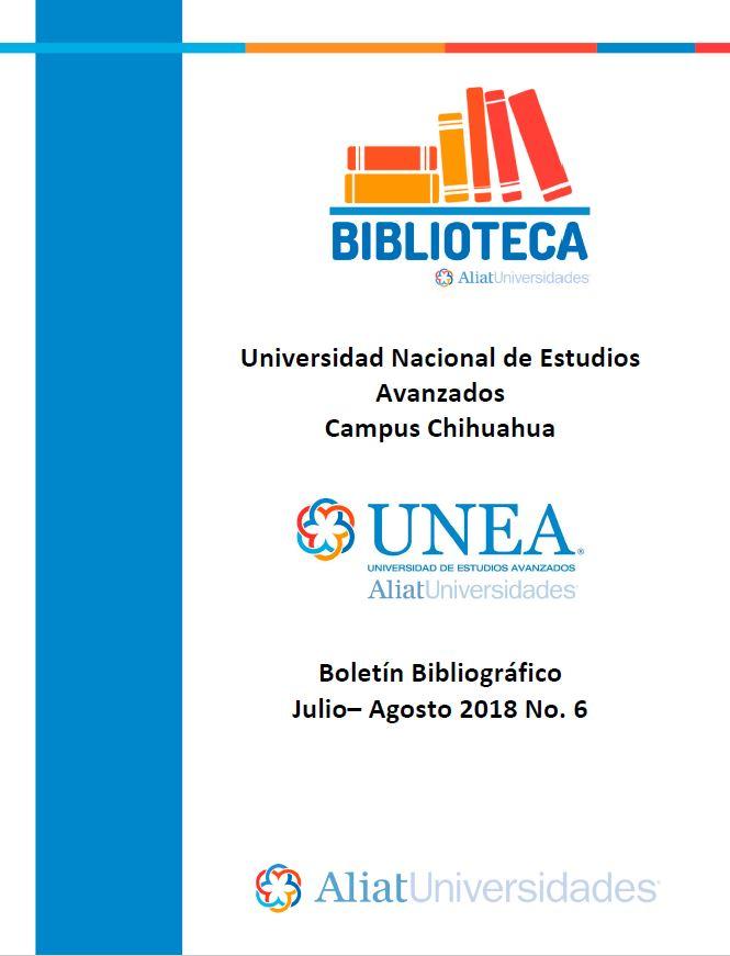 Universidad de Estudios Avanzados Campus Chihuahua Boletín Bibliográfico Julio-Agosto 2018, No 4