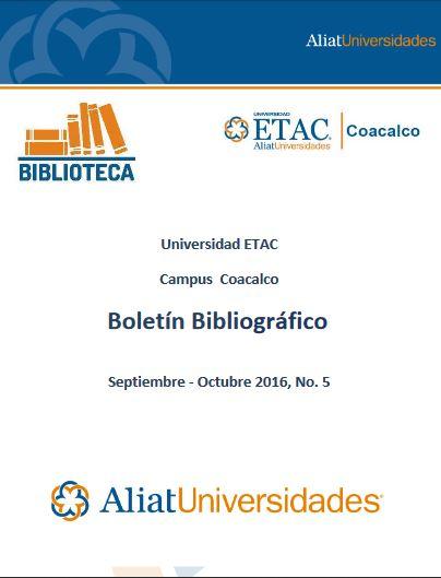 Universidad ETAC Campus Coacalco Boletín Bibliográfico Septiembre - Octubre 2016, No. 5