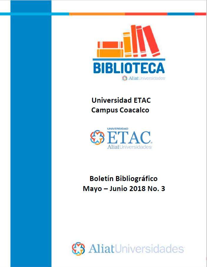 Universidad ETAC Campus Coacalco Boletín Bibliográfico Mayo-Junio 2018, No. 3