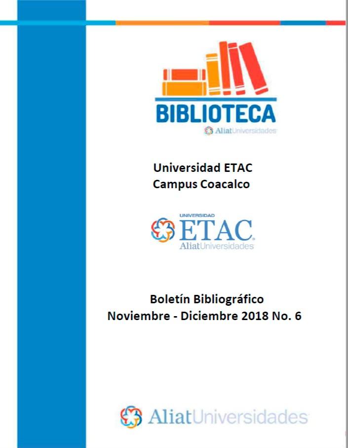 Universidad ETAC Campus Coacalco Boletín Bibliográfico Noviembre - Diciembre 2018, No. 6