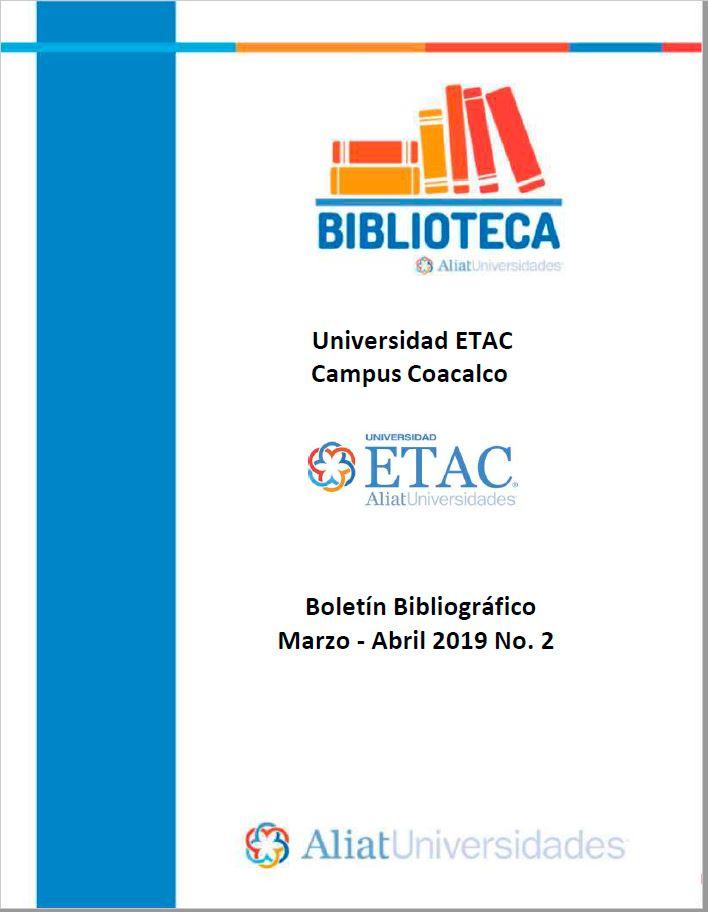 Universidad ETAC Campus Coacalco Boletín Bibliográfico Marzo - Abril 2019, No 2
