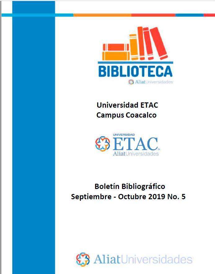 Universidad ETAC Campus Coacalco Boletín Bibliográfico Septiembre - Octubre 2019, No 5