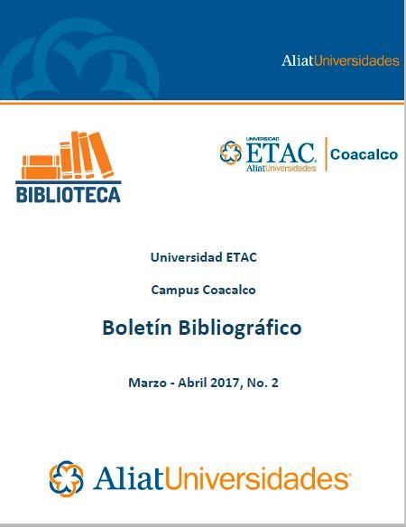 Universidad ETAC Campus Coacalco Bibliotecas Boletín de Novedades Bibliográficas Marzo-Abril 2017, No. 2