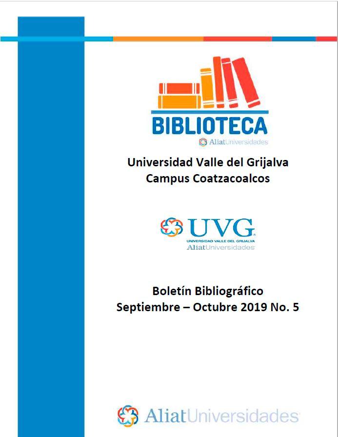 Universidad Valle de Grijalva Campus Coatzacoalcos Boletín Bibliográfico Septiembre - Octubre 2019, No 5