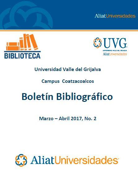 Universidad valle del Grijalva Campus Coatzacoalcos Boletín Bibliográfico Marzo-Abril 2017, No. 2