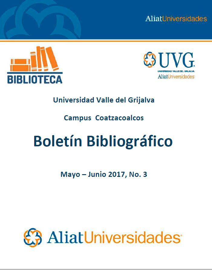 Universidad Valle de Grijalva Campus Coatzacoalcos Boletín Bibliográfico Mayo-Junio 2017, No. 3