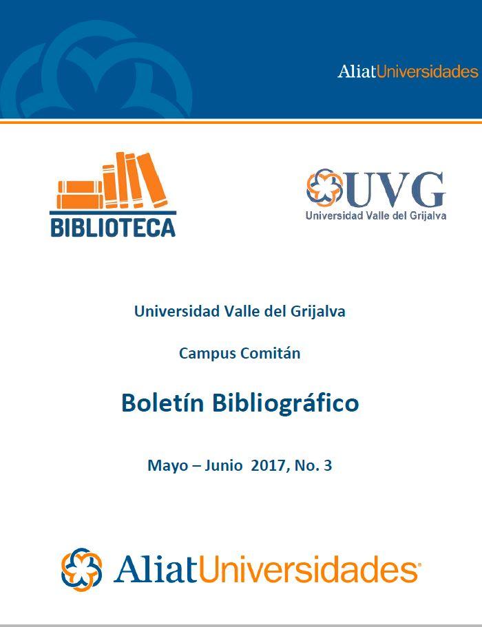 Universidad Valle de Grijalva Campus Comitán Boletín Bibliográfico Mayo-Junio 2017, No. 3