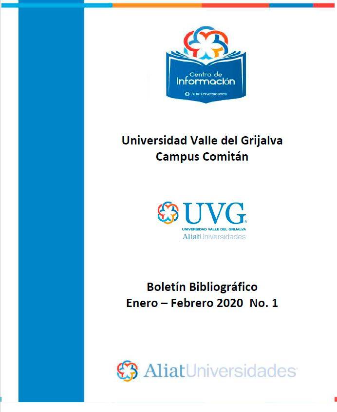 Universidad Valle de Grijalva Campus Comitán Boletín Bibliográfico Enero -Febrero 2020, No 1