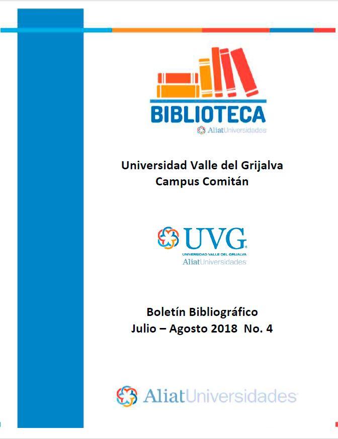 Universidad Valle de Grijalva Campus Comitán Boletín Bibliográfico Julio-Agosto 2018, No. 4