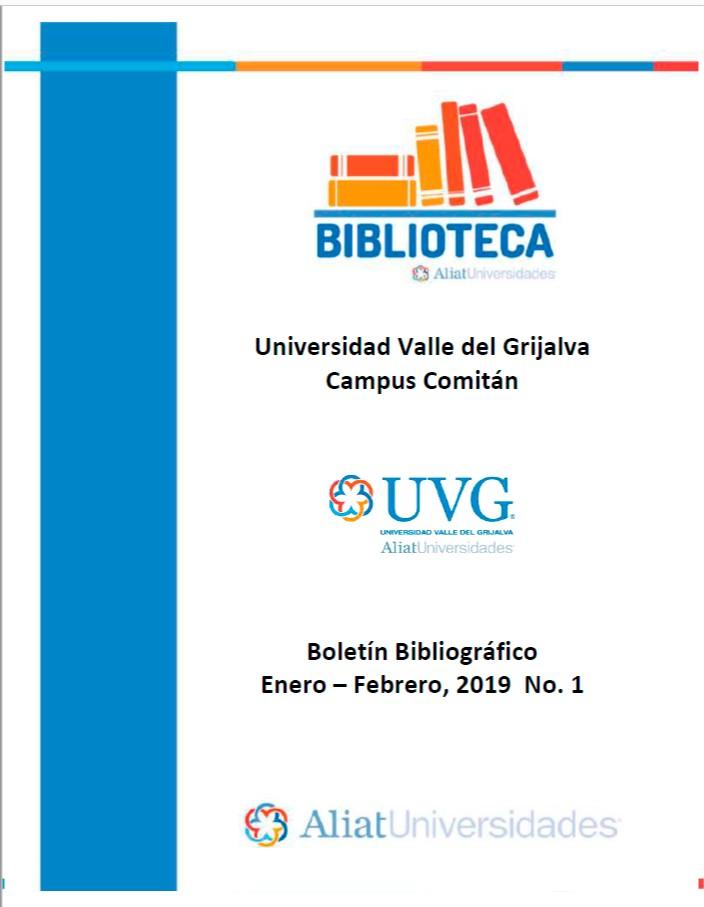 Universidad Valle de Grijalva Campus Comitán Boletín Bibliográfico Enero - Febrero 2019, No 1
