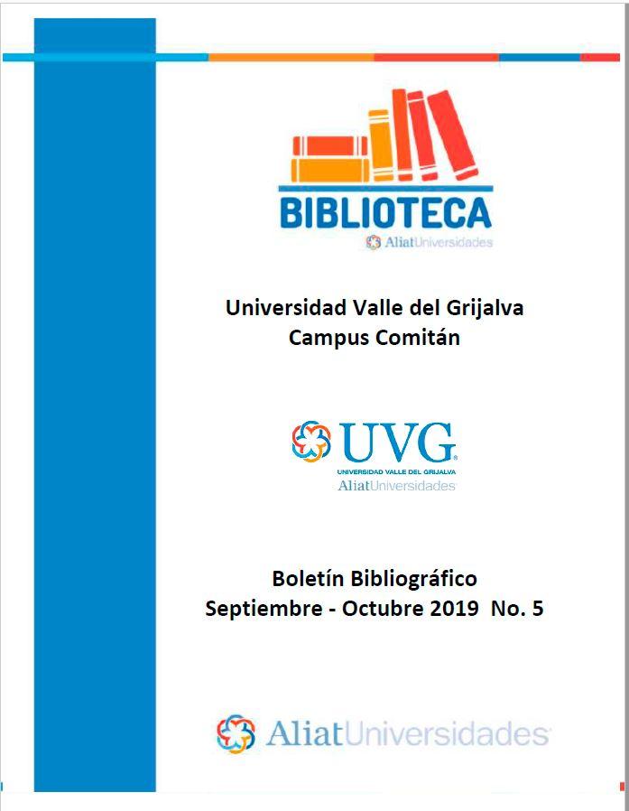 Universidad Valle de Grijalva Campus Comitán Boletín Bibliográfico Septiembre -Octubre 2019, No 5