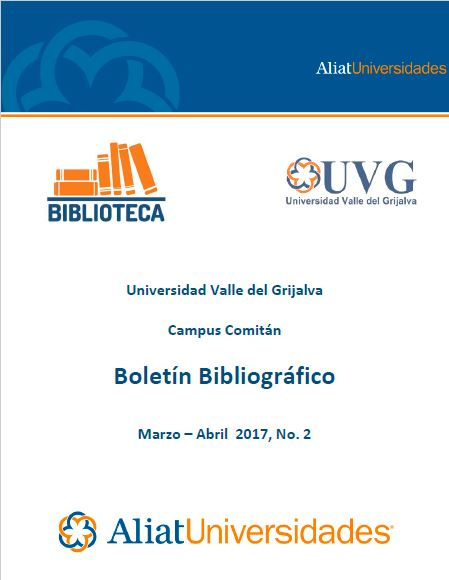 Universidad valle del Grijalva Campus Comitán Boletín Bibliográfico Marzo-Abril 2017, No. 2