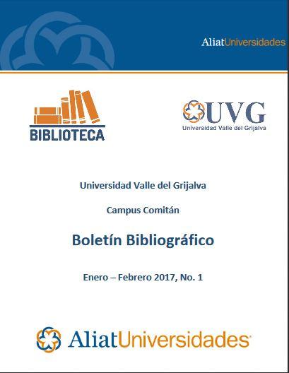 Universidad Valle del Grijalva Campus Comitán Boletín Bibliográfico Enero–Febrero 2017, No. 1
