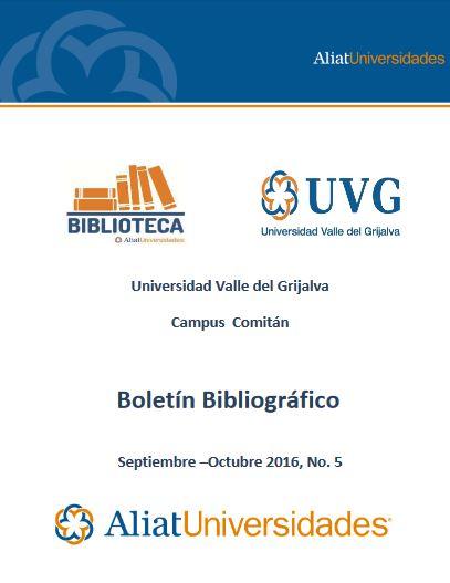 Universidad Valle del Grijalva Campus Comitán Boletín Bibliográfico Septiembre –Octubre 2016, No. 5