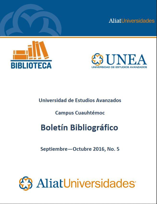 Universidad de Estudios Avanzados Campus Cuauhtémoc Boletín Bibliográfico Septiembre—Octubre 2016, No. 5