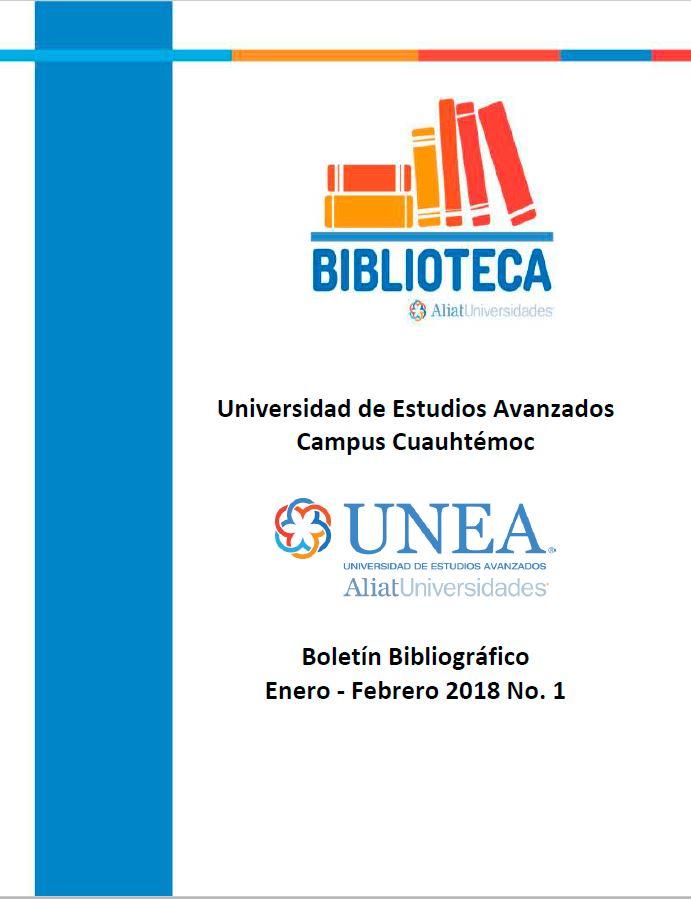 Universidad de Estudios Avanzados Campus Cuauhtémoc Boletín Bibliográfico Enero-Febrero 2018, No 1